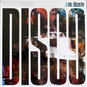 Whirlpool Productions - From: Disco To: Disco (inkl. MP3)