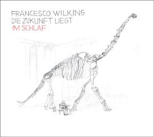 Wilking,Francesco - Die Zukunft liegt im Schlaf
