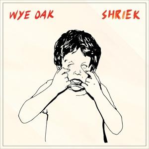 Wye Oak - Shriek (Digi)