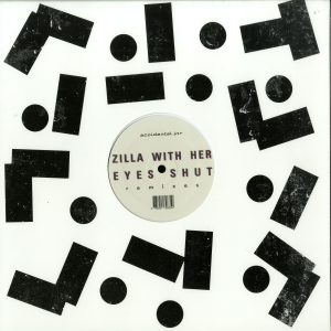 Zilla With Her Eyes Shut - Remixes