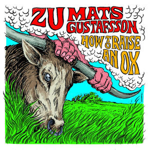 Zu/Mats Gustafsson - How To Raise An Ox