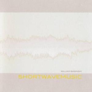 basinski,william - shortwavemusic