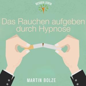 bolze,martin - das rauchen aufgeben durch hypnose