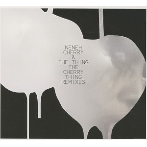 cherry,neneh & the thing - the cherry thing (remixes)