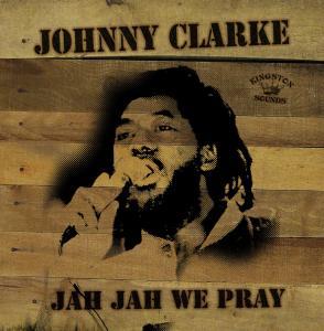 clarke,johnny - jah jah we pray