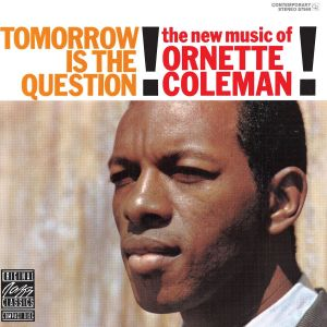 coleman,ornette - tomorrow is the question!