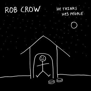 crow,rob - he thinks he's people