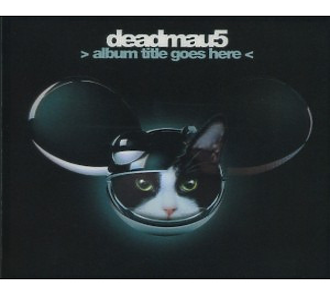 deadmau5 - > album title goes here <
