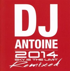 dj antoine - 2014 sky is the limit remixed