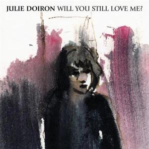 doiron,julie - will you still love me?