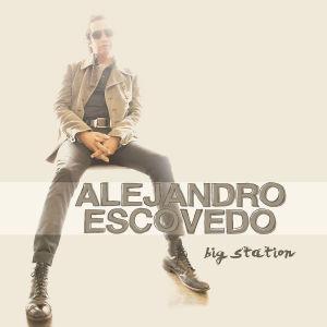 escovedo,alejandro - big station