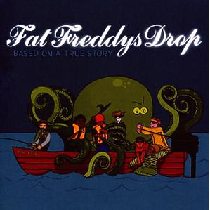 fat freddy's drop - based on a true story