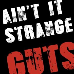 guts - ain't it strange