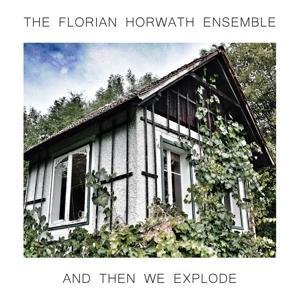 horwath,florian ensemble - and then we explode