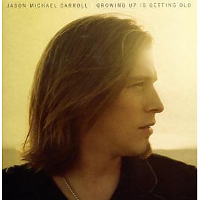 jason michael carroll - growing up is getting old