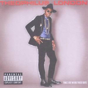 london,theophilus - timez are weird these days