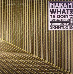 makam - what ya doin' (INCL. FUNKINEVEN REMIX)