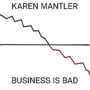 mantler,karen - business is bad