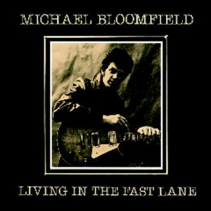 michael bloomfield - living in the fast lane