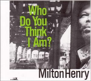 milton henry - who do you think i am?