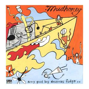 mudhoney - every good boy deserves fudge...