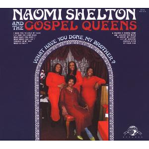 naomi shelton & the gospel queens - what have you done,my brother ?