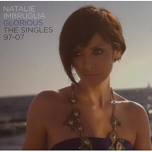 natalie imbruglia - glorious: the singles 97 to 07