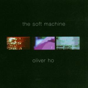 oliver ho - the soft machine