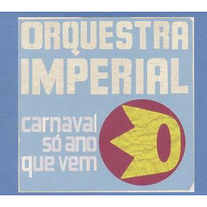 orquestra imperial - carnaval so ano que vem