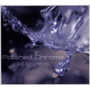 polished chrome - first experience