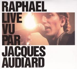 raphael - raphael live vu par jacques audiard edit
