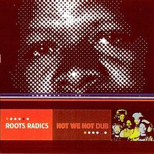 roots radics - hot we hot dub