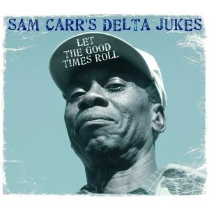 sam carr's delta dukes - let the good times roll (live)