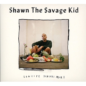 shawn the savage kid - lowlife schickimicki
