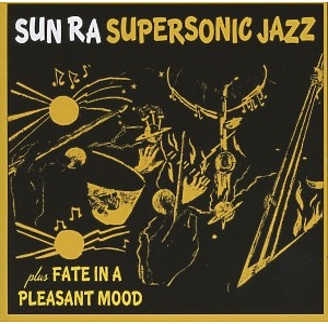 sun ra arkestra - super sonic jazz/fate in a pleasant