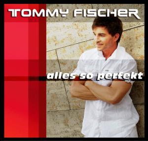 tommy fischer - alles so perfekt