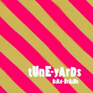 tune-yards - bird-brains (with bonus tracks)