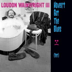 wainwright,loudon iii - haven't got the blues (yet)