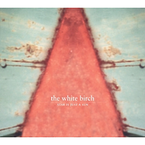 white birch,the - star is just a sun (remastered)