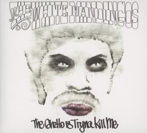 white mandingos,the - the ghetto is tryna kill me