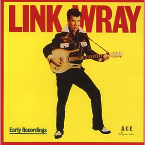wray,link - early recordings/good rockin tonight