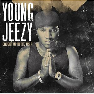 young jeezy - caught up in the trap