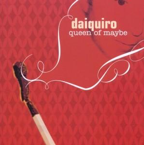 daiquiro - daiquiro - queen of maybe