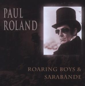 paul roland - roaring boys / sarabande (directors cut)