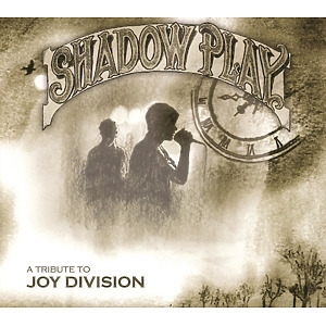 shadowplay - a tribute to joy division