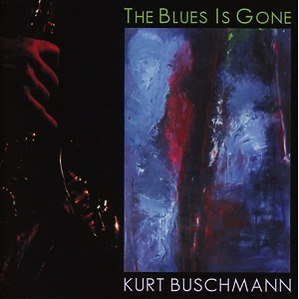 kurt buschmann - the blues is gone