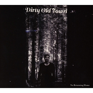 dirty old town - no returning home