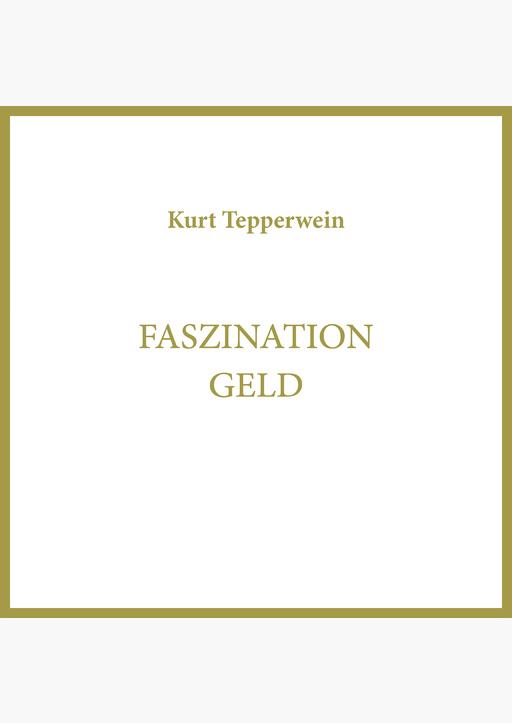 Kurt Tepperwein - Faszination Geld