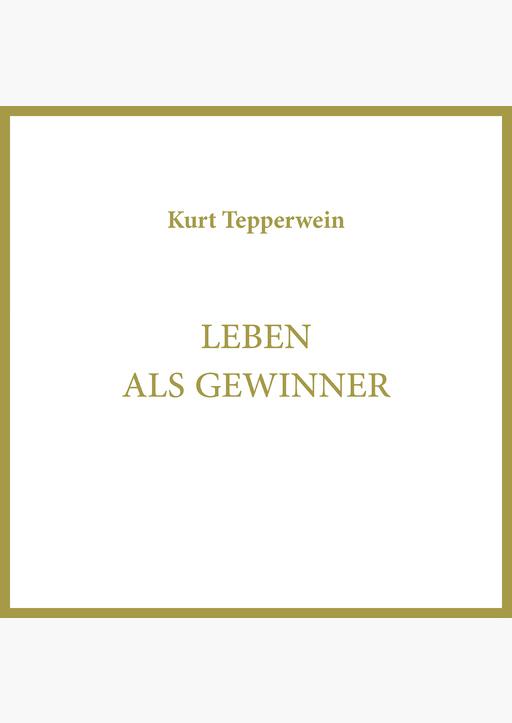 Kurt Tepperwein - Leben als Gewinner