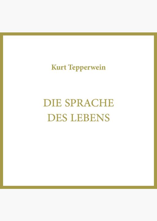 Kurt Tepperwein - Die Sprache des Lebens